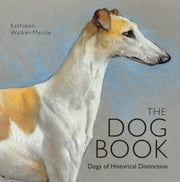The Dog Book - Dogs of Historical Distinction ebook by Kathleen Walker-Meikle
