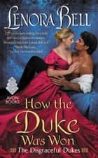 How the Duke Was Won - The Disgraceful Dukes ebook by Lenora Bell