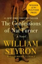The Confessions of Nat Turner - A Novel ebook by William Styron