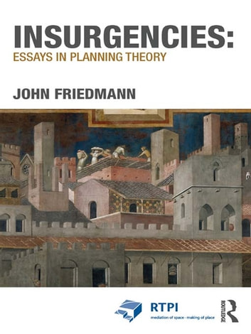 Insurgencies: Essays in Planning Theory 電子書籍 by John Friedmann