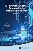 Electronics, Electrical Engineering and Information Science - Proceedings of the 2015 International Conference on Electronics, Electrical Engineering and Information Science (EEEIS2015) ebook by Jian Wang, Xiaolong Li