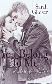 You belong to me: Aiden und Sophia ebook by Sarah Glicker