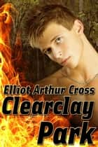 Clearclay Park ebook by Elliot Arthur Cross