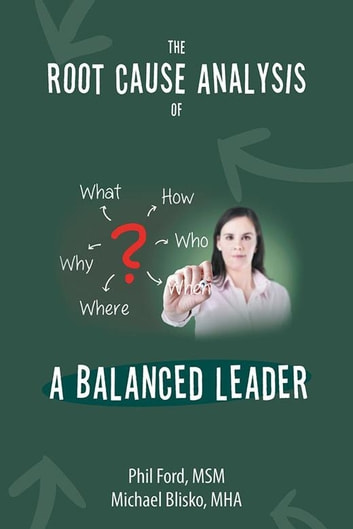The Root Cause Analysis Of A Balanced Leader Ebook By Michael Blisko