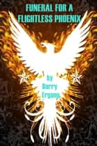 Funeral for a Flightless Phoenix ebook by Barry Ergang