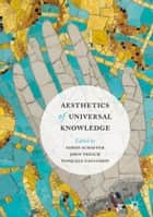 Aesthetics of Universal Knowledge ebook by Simon Schaffer, Pasquale Gagliardi, John Tresch