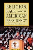 Religion, Race, and the American Presidency ebook by Gaston Espinosa
