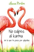 No culpes al karma de lo que te pasa por gilipollas ebook by Laura Norton