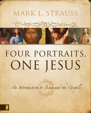 Four Portraits, One Jesus - A Survey of Jesus and the Gospels ebook by Mark L. Strauss