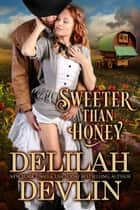 Sweeter Than Honey - Lone Star Lovers ebook by Delilah Devlin
