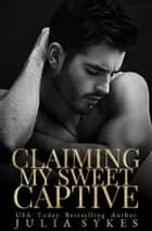 Claiming My Sweet Captive ebook by Julia Sykes