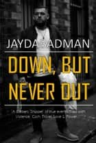 Down, But Never Out - A Barbers 'snippet' of true events, filled with Violence, Cash, Travel, Love & Power.. ebook by