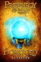 Prophecy of Light - Foretold ebook by RJ Crayton