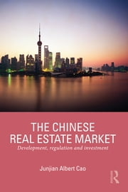 The Chinese Real Estate Market - Development, Regulation and Investment ebook by Junjian Albert Cao