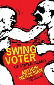 The Swing Voter of Staten Island ebook by Arthur Nersesian