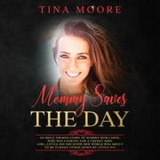 Mommy Saves the Day - An MDLG themed story of Mommy Dom Carol, who was looking for a cheeky ABDL girl…little did she know her world was about to be turned upside down by little Ivy audiobook by Tina Moore