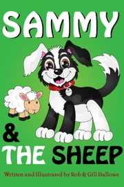 Sammy & The Sheep - Adventures of Sammy The Sheep Dog, #2 ebook by Rob Dallowe