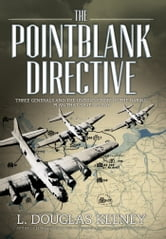 The Pointblank Directive - Three Generals and the Untold Story of the Daring Plan that Saved D-Day ebook by L. Douglas Keeney
