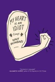 My Heart Is an Idiot - Essays ebook by Davy Rothbart