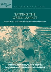 Tapping the Green Market - Management and Certification of Non-timber Forest Products ebook by Abraham Guillen,Sarah A Laird,Alan R Pierce,Patricia Shanley