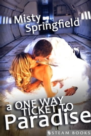 A One Way Ticket to Paradise ebook by Misty Springfield,Steam Books