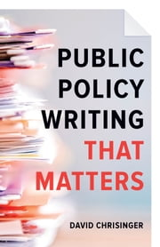 Public Policy Writing That Matters ebook by David Chrisinger