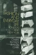 Fashion and Everyday Life - London and New York ebook by Cheryl Buckley, Dr Hazel Clark