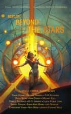 Best of Beyond the Stars - Beyond the Stars, #5 ebook by Patrice Fitzgerald, Samuel Peralta, Nick Webb, Michael Anderle, Susan Kaye Quinn, G. S. Jennsen, Jennifer Foehner Wells, Jeff Seymour, Ann Christy, David Adams, Michael Ezell, David Bruns, S.M. Blooding, Joseph Robert Lewis, Christopher J. Valin