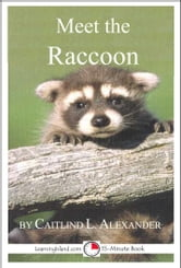 Meet the Raccoon: A 15-Minute Book for Early Readers ebook by Caitlind L. Alexander