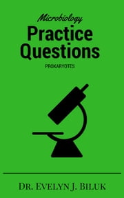 Microbiology Practice Questions: Prokaryotes ebook by Dr. Evelyn J Biluk