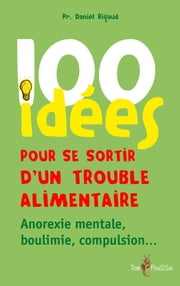 100 idées pour se sortir d'un trouble alimentaire ebook by Kobo.Web.Store.Products.Fields.ContributorFieldViewModel