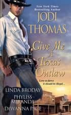 Give Me A Texas Outlaw ebook by Linda Broday, DeWanna Pace, Phyliss Miranda,...