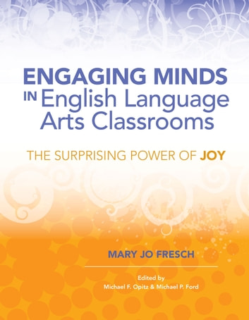 Engaging Minds in English Language Arts Classrooms - The Surprising Power of Joy ebook by Mary Jo Fresch