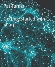 Getting Started with C Sharp ebook by Pat Turner