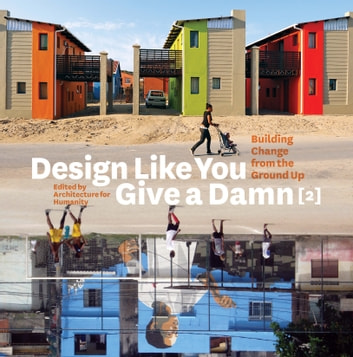 Design Like You Give a Damn [2] - Building Change from the Ground Up ebook by Architecture for Humanity