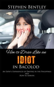 How To Drive Like An Idiot In Bacolod: An Expat\