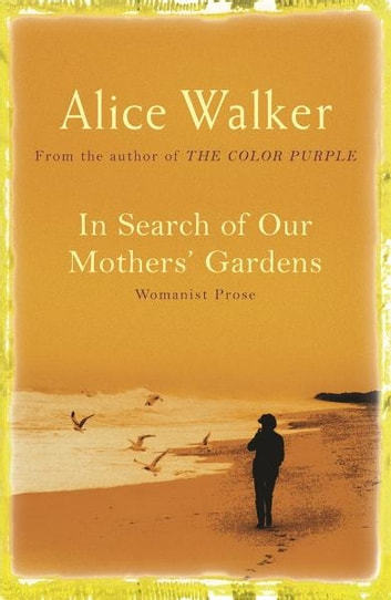 In Search of Our Mother's Gardens ebook by Alice Walker