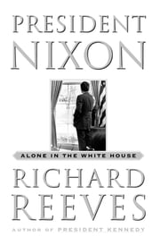 President Nixon - Alone in the White House ebook by Richard Reeves