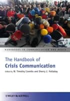 The Handbook of Crisis Communication ebook by W. Timothy Coombs, Sherry J. Holladay