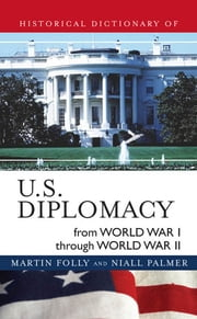 Historical Dictionary of U.S. Diplomacy from World War I through World War II ebook by Martin Folly,Niall Palmer