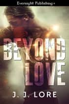 Beyond Love ebook by J. J. Lore