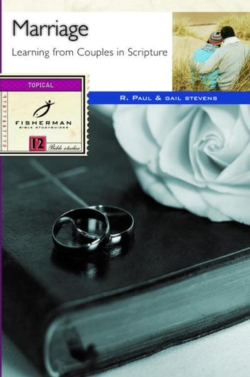 Marriage - Learning from Couples in Scripture ebook by R. Paul Stevens,Gail Stevens
