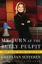 My Turn at the Bully Pulpit ebook by Greta Van Susteren,Elaine Lafferty
