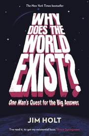 Why Does the World Exist? - One Man's Quest for the Big Answer eBook by Jim Holt