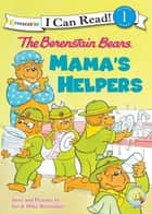 The Berenstain Bears: Mama's Helpers ebook by Jan Berenstain, Mike Berenstain