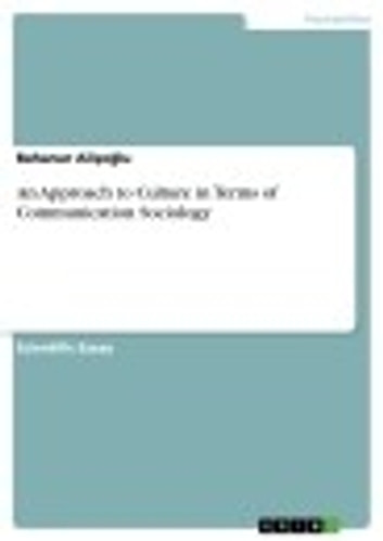 An Approach to Culture in Terms of Communication Sociology ebook by Bahanur Ali?o?lu