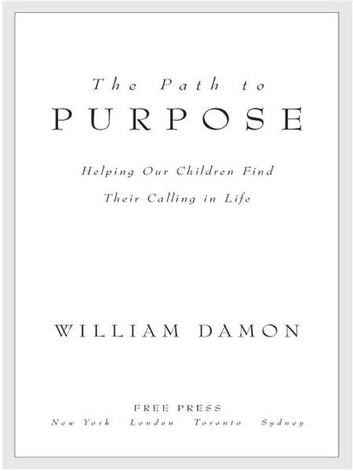 The Path to Purpose - Helping Our Children Find Their Calling in Life eBook by William Damon