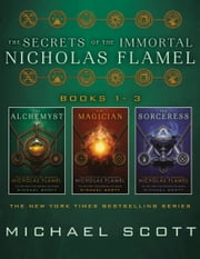 The Secrets of the Immortal Nicholas Flamel, Books 1-3 ebook by Michael Scott