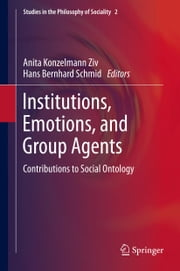 Institutions, Emotions, and Group Agents - Contributions to Social Ontology eBook by Anita Konzelmann Ziv, Hans Bernhard Schmid