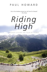 Riding High - Shadow Cycling the Tour de France ebook by Paul Howard
